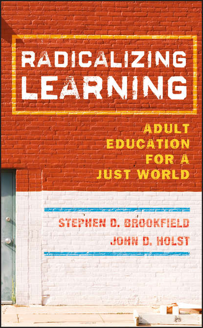 Holst John D. Radicalizing Learning. Adult Education for a Just World jamie mcquiggan mobile learning a handbook for developers educators and learners