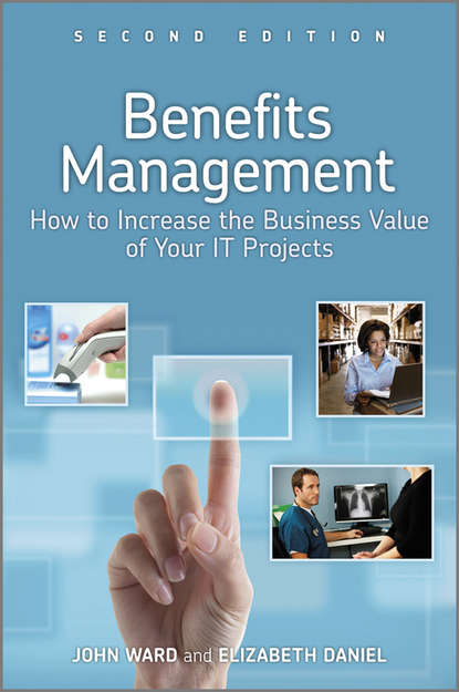 Ward John Benefits Management. How to Increase the Business Value of Your IT Projects jeffrey pinto k cost and value management in projects
