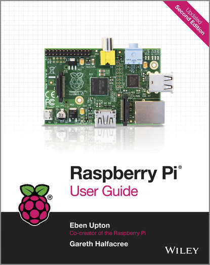 Upton Eben Raspberry Pi User Guide jason scotts raspberry pi the ultimate step by step raspberry pi user guide the updated version