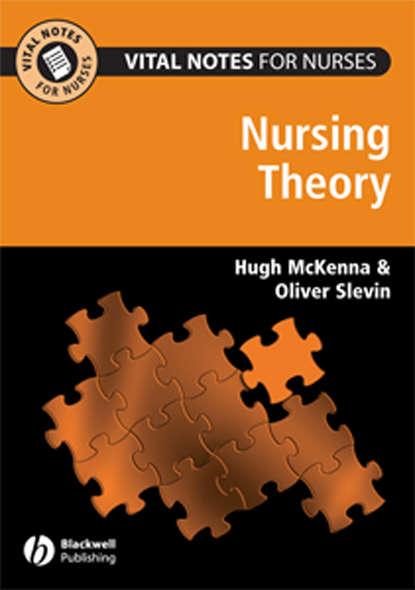 Slevin Oliver Vital Notes for Nurses. Nursing Models, Theories and Practice reel nursing