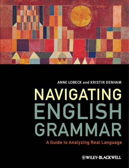 Lobeck Anne Navigating English Grammar. A Guide to Analyzing Real Language english grammar