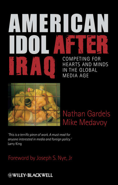 Gardels Nathan American Idol After Iraq. Competing for Hearts and Minds in the Global Media Age interdependence between energy and foreign policy