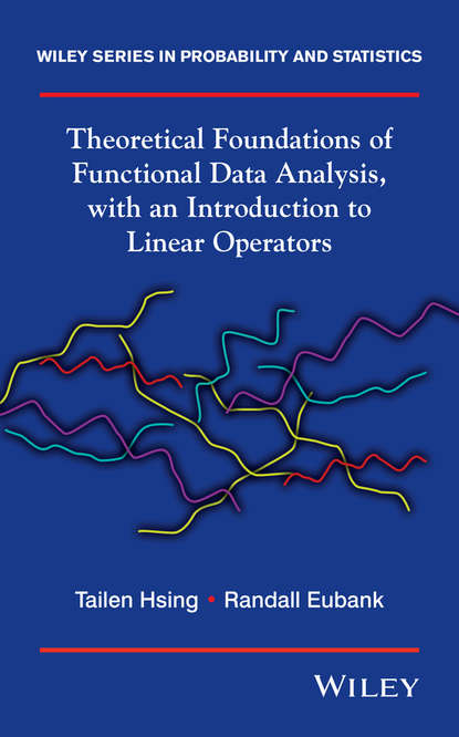 Eubank Randall Theoretical Foundations of Functional Data Analysis, with an Introduction to Linear Operators an introduction to three dimensional geometry and projection operators