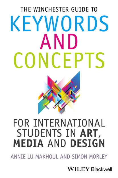 Morley Simon The Winchester Guide to Keywords and Concepts for International Students in Art, Media and Design international students acculturation to a new discourse community