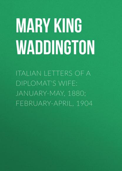 Mary King Waddington Italian Letters of a Diplomat's Wife: January-May, 1880; February-April, 1904 недорого