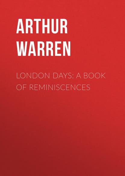 Arthur Warren London Days: A Book of Reminiscences warren c easley matters of doubt