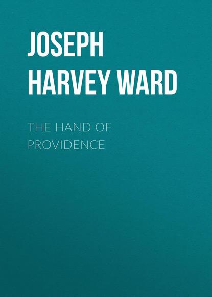Фото - Joseph Harvey Ward The Hand of Providence dan harvey soldiers of the short grass