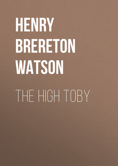 Фото - Henry Brereton Marriott Watson The High Toby henry clay watson the yankee tea party