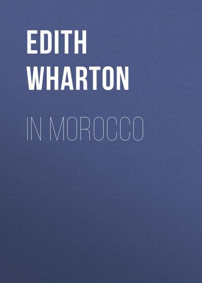 Фото - Edith Wharton In Morocco wharton anne hollingsworth in château land