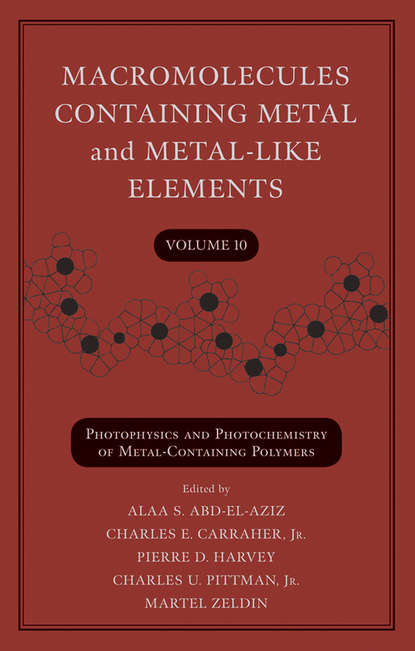 Группа авторов Macromolecules Containing Metal and Metal-Like Elements, Volume 10 ian manners frontiers in transition metal containing polymers