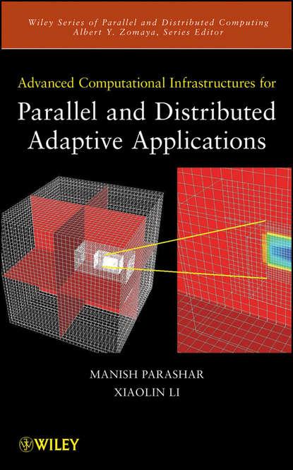 Фото - Manish Parashar Advanced Computational Infrastructures for Parallel and Distributed Adaptive Applications antoine savine modern computational finance aad and parallel simulations