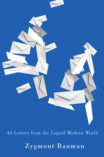 Zygmunt Bauman 44 Letters From the Liquid Modern World zygmunt bauman 44 letters from the liquid modern world