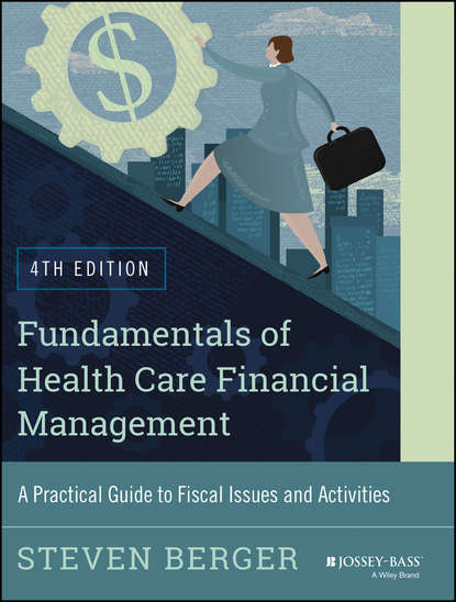 Steven Berger Fundamentals of Health Care Financial Management. A Practical Guide to Fiscal Issues and Activities, 4th Edition p y sun m div m d the true face of health care reform a physician and patient s perspective