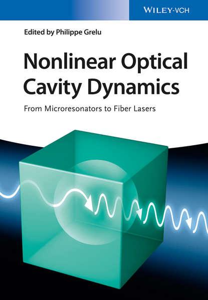 Группа авторов Nonlinear Optical Cavity Dynamics gaetano assanto nematicons spatial optical solitons in nematic liquid crystals