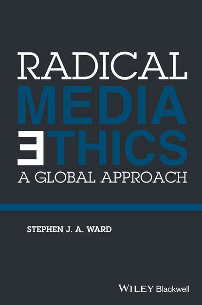 Stephen J. A. Ward Radical Media Ethics. A Global Approach eiji uehiro practical ethics for our time