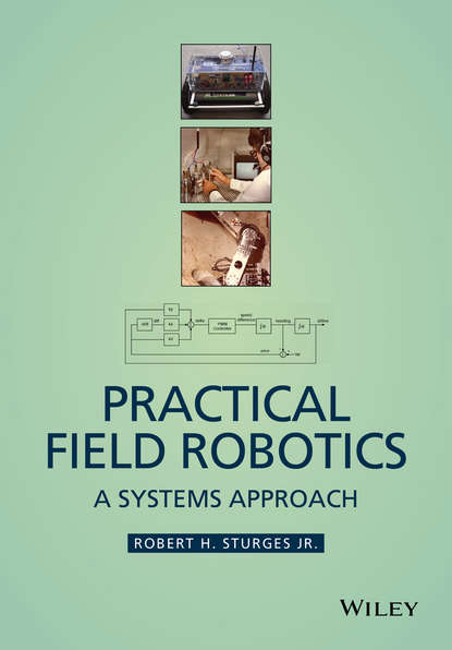 Robert H. Sturges, Jr. Practical Field Robotics. A Systems Approach design of a mobile robot vision
