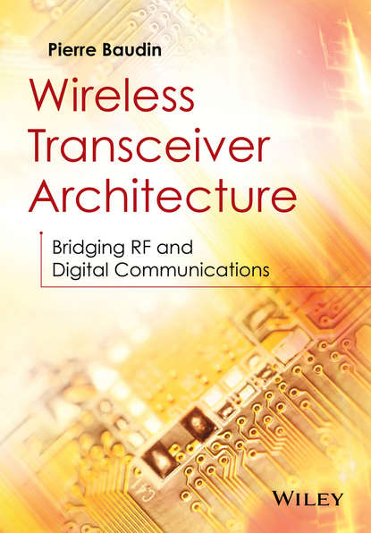 Pierre Baudin Wireless Transceiver Architecture. Bridging RF and Digital Communications hueber gernot multi mode multi band rf transceivers for wireless communications advanced techniques architectures and trends