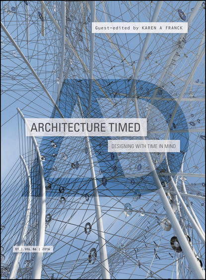 Karen Franck A. Architecture Timed. Designing with Time in Mind arie wilschut images of time the role of historical consciousness of time in learning