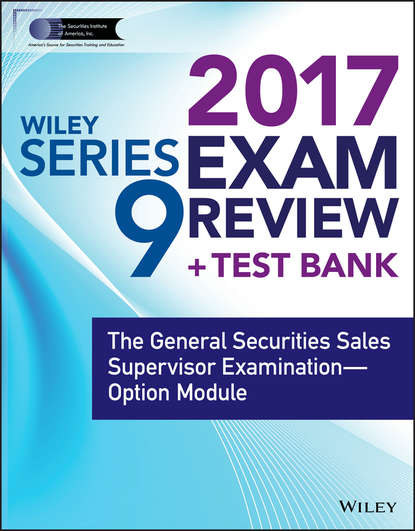 Wiley Wiley FINRA Series 9 Exam Review 2017. The General Securities Sales Supervisor Examination -- Option Module wiley wiley finra series 63 exam review 2017 the uniform securities sate law examination