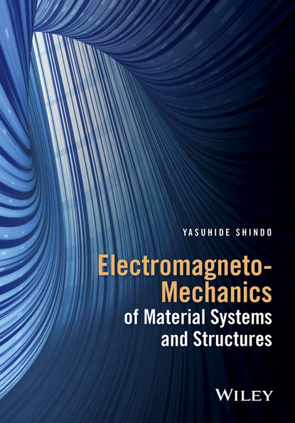 Yasuhide Shindo Electromagneto-Mechanics of Material Systems and Structures transfer of learning from mechanics to electricity and magnetism