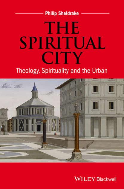 цена на Philip Sheldrake The Spiritual City. Theology, Spirituality, and the Urban