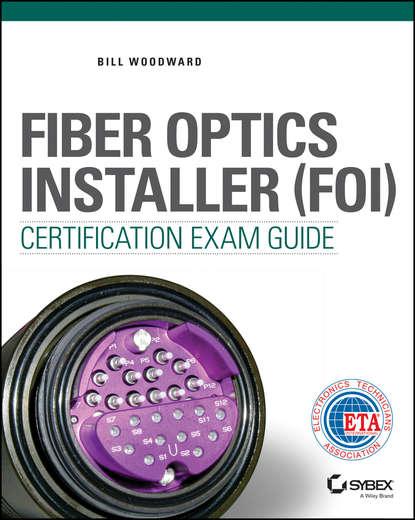 bill woodward fiber optics installer and technician guide Bill Woodward Fiber Optics Installer (FOI) Certification Exam Guide