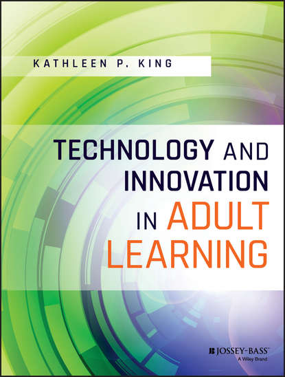 Kathleen King P. Technology and Innovation in Adult Learning revolutionize learning