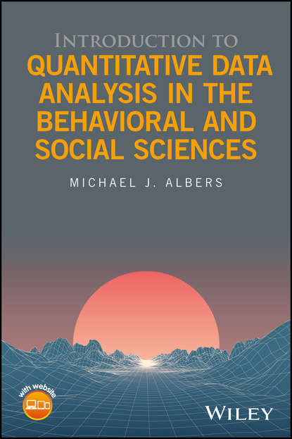 Фото - Michael J. Albers Introduction to Quantitative Data Analysis in the Behavioral and Social Sciences mikhail s nikulin nonparametric tests for censored data