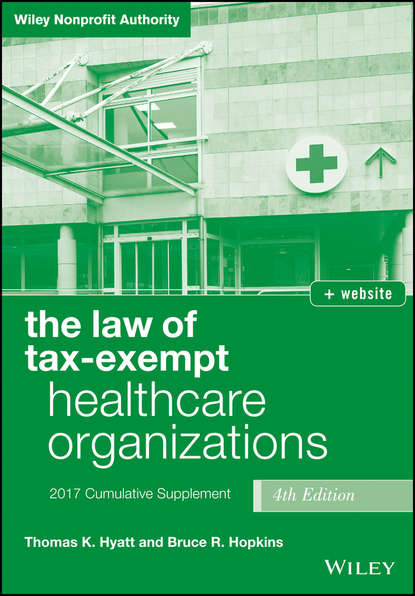 Bruce R. Hopkins The Law of Tax-Exempt Healthcare Organizations 2017 Cumulative Supplement bruce r hopkins the law of tax exempt healthcare organizations 2017 cumulative supplement