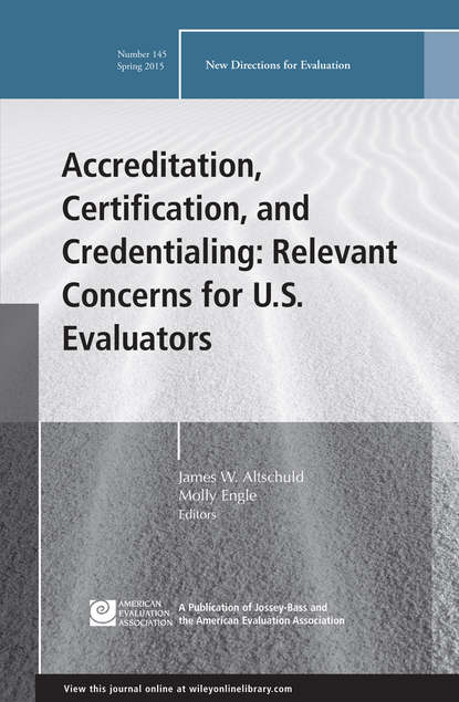 Molly Engle Accreditation, Certification, and Credentialing: Relevant Concerns for U.S. Evaluators. New Directions for Evaluation, Number 145 new directions 10ml