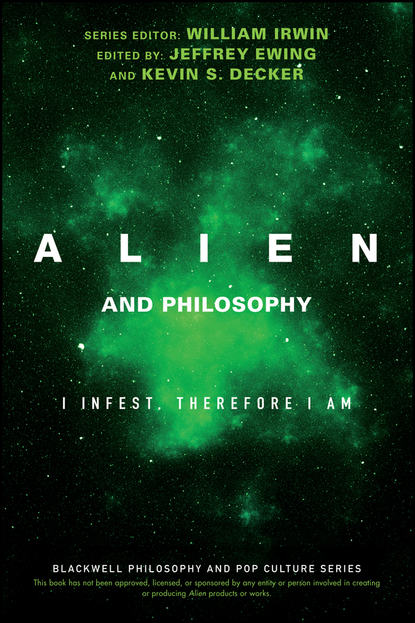 William Irwin Alien and Philosophy. I Infest, Therefore I Am irwin william jacoby henry house and philosophy everybody lies