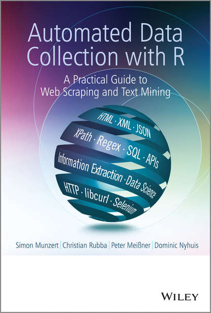 Simon Munzert Automated Data Collection with R. A Practical Guide to Web Scraping and Text Mining netscape r and the world wide web for dummies r