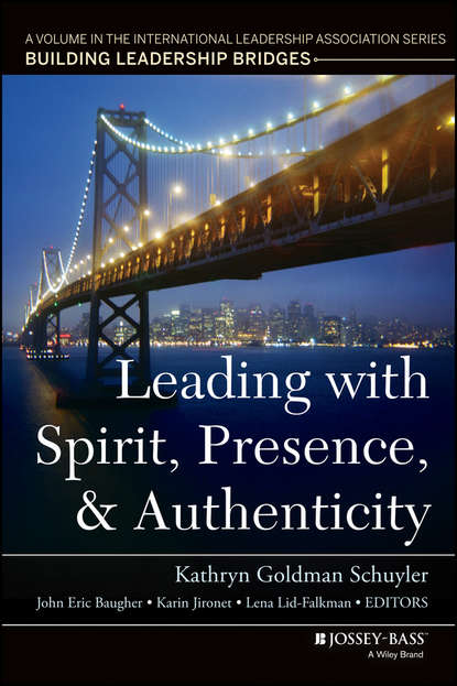 Karin Jironet Leading with Spirit, Presence, and Authenticity. A Volume in the International Leadership Association Series, Building Leadership Bridges william cohen a heroic leadership leading with integrity and honor