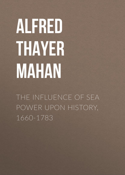 Alfred Thayer Mahan The Influence of Sea Power Upon History, 1660-1783 alfred thayer mahan the influence of sea power upon the french revolution and empire 1793 1812 vol i