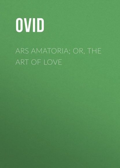 Публий Овидий Назон Ars Amatoria; or, The Art Of Love овидий публий назон искусство любви