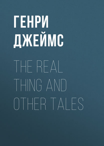 Генри Джеймс The Real Thing and Other Tales недорого