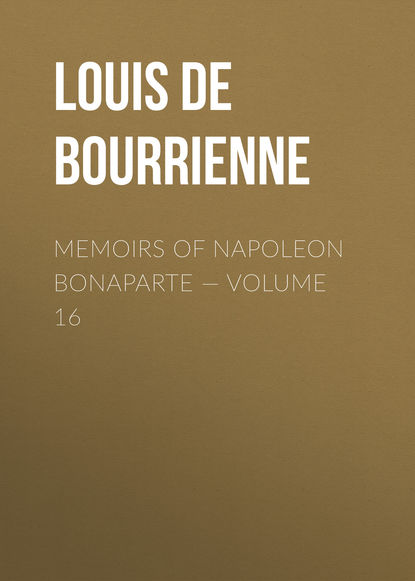 Louis de Bourrienne Memoirs of Napoleon Bonaparte — Volume 16 недорого