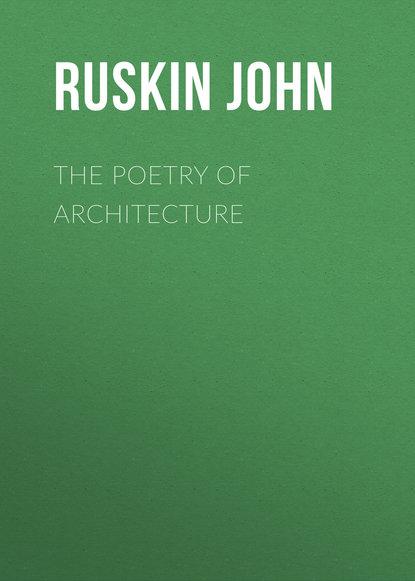 Ruskin John The Poetry of Architecture недорого