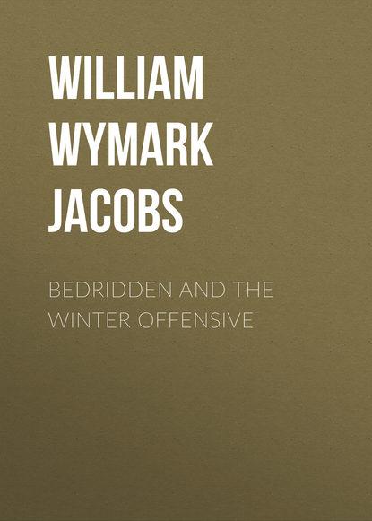William Wymark Jacobs Bedridden and the Winter Offensive недорого