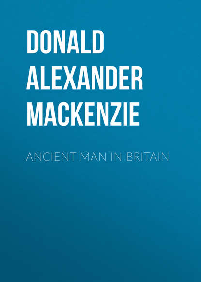 Donald Alexander Mackenzie Ancient Man in Britain donald alexander mackenzie ancient man in britain
