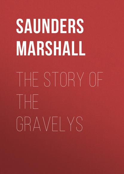 Фото - Saunders Marshall The Story of the Gravelys saunders g the brain dead megaphone м saunders