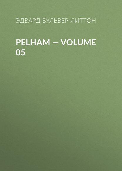 Фото - Эдвард Бульвер-Литтон Pelham — Volume 05 эдвард бульвер литтон devereux volume 05