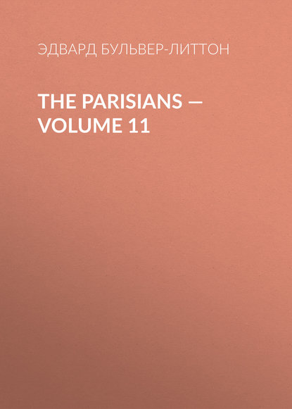 Эдвард Бульвер-Литтон The Parisians — Volume 11