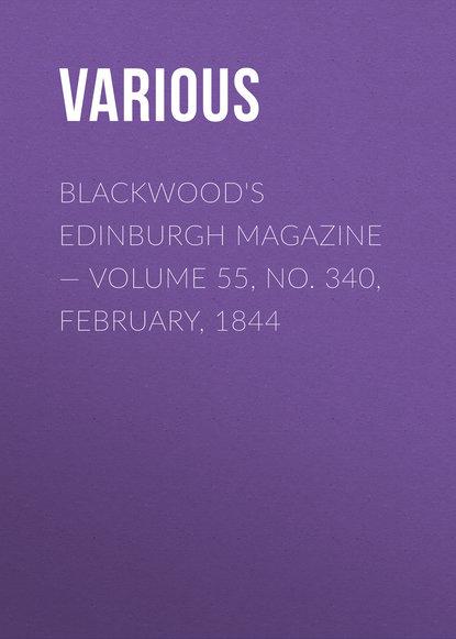 Various Blackwood's Edinburgh Magazine — Volume 55, No. 340, February, 1844 various blackwoods edinburgh magazine – volume 55 no 341 march 1844