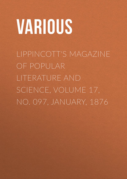 Lippincott\'s Magazine of Popular Literature and Science, Volume 17, No. 097, January, 1876