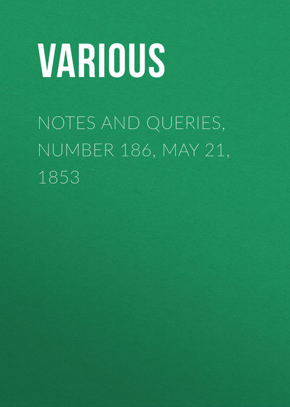 Notes and Queries, Number 186, May 21, 1853