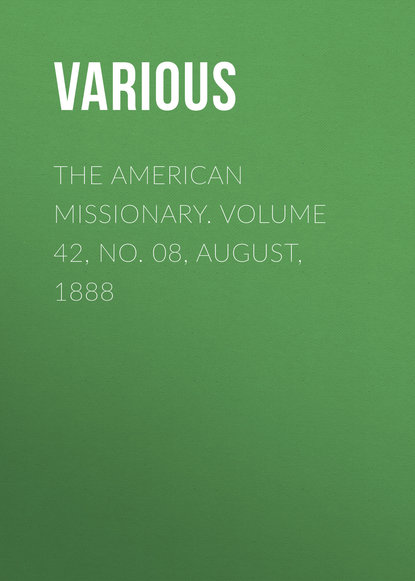 The American Missionary. Volume 42, No. 08, August, 1888