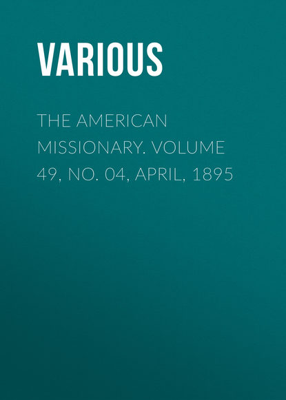 The American Missionary. Volume 49, No. 04, April, 1895