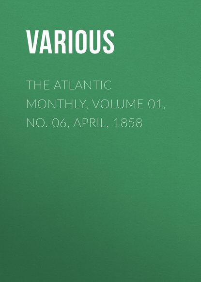 The Atlantic Monthly, Volume 01, No. 06, April, 1858