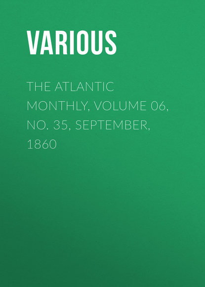 The Atlantic Monthly, Volume 06, No. 35, September, 1860